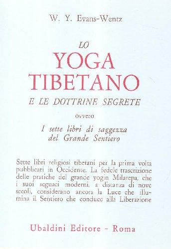 Lo yoga tibetano e le dottrine segrete. I sette libri di saggezza del grande sentiero (Civiltà dell'Oriente)