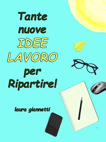 Tante nuove Idee Lavoro per Ripartire (Italian Edition)