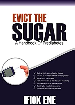 Evict the Sugar: A Handbook of Prediabetes by [Ifiokobong Ene]
