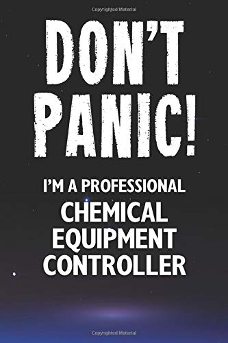 Don't Panic! I'm A Professional Chemical Equipment Controller: Customized 100 Page Lined Notebook Journal Gift For A Busy Chemical Equipment Controller : Far Better Than A Throw Away Greeting Card.