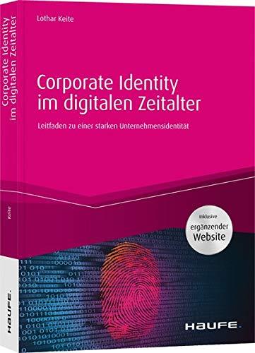 Corporate Identity im digitalen Zeitalter: Leitfaden zu einer starken Unternehmensidentität (Haufe Fachbuch)