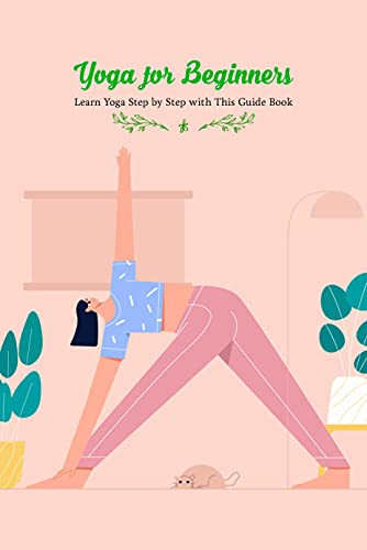 Yoga for Beginners: Learn Yoga Step by Step with This Guide Book: Yoga Tutorials (English Edition)