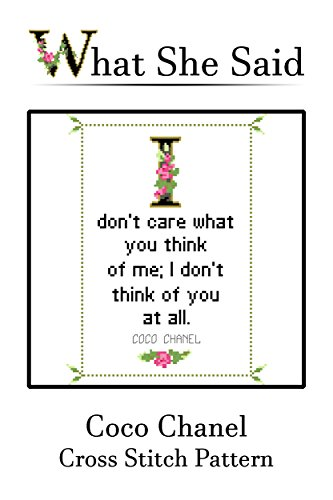 Coco Chanel Quote Cross Stitch No. 2: I don't care what you think of me; I don't think of you at all. (English Edition)