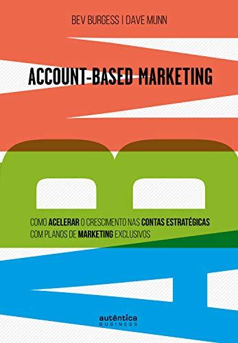 ABM Account-Based Marketing:: Como acelerar o crescimento nas contas estratégicas com planos de marketing exclusivos (Portuguese Edition)