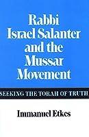 Rabbi Israel Salanter and the Mussar Movement: Seeking the Torah of Truth