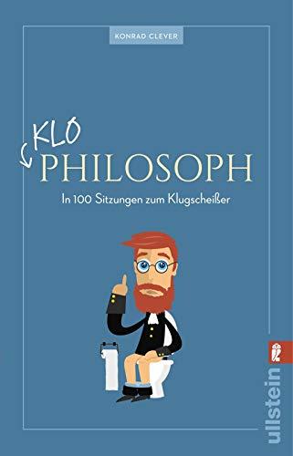 Klo-Philosoph: In 100 Sitzungen zum Klugscheißer