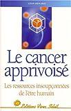 Le Cancer apprivoisé - Les Ressources insoupçonnées de l'être humain - Vivez Soleil - 01/10/1990