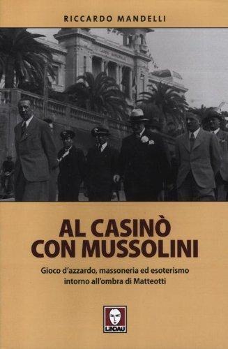 Al casinò con Mussolini. Gioco d'azzardo, massoneria ed esoterismo intorno all'ombra di Matteotti (I leoni) di Mandelli, Riccardo (2012) Tapa blanda