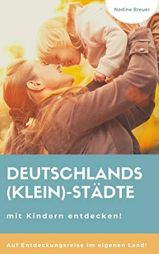 Deutschlands (Klein)-Städte mit Kindern entdecken: Auf Entdeckungsreise im eigenen Land!