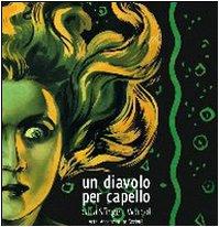 Un diavolo per capello. Dalla sfinge a Warhol. Arte, acconciature, società. Ediz. illustrata