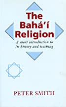 The Baha'i Religion: A Short Introduction to Its History and Teachings