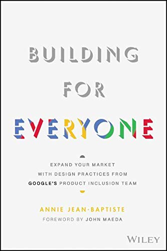 Compare Textbook Prices for Building For Everyone: Expand Your Market With Design Practices From Google's Product Inclusion Team 1 Edition ISBN 9781119646228 by Jean-Baptiste, Annie