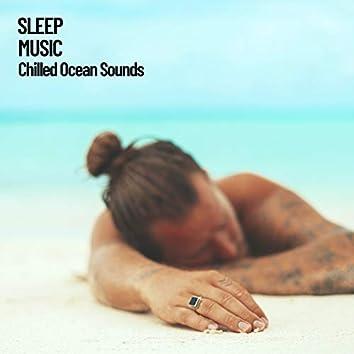 Sleep Music: Chilled Ocean Sounds