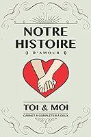 Notre histoire d'amour, Toi et Moi: Livre à compléter en couple. Idée cadeau original pour couple amoureux anniversaire,...