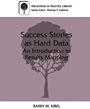 Success Stories as Hard Data: An Introduction to Results Mapping (Prevention in Practice Library) (English Edition)