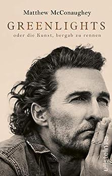 Greenlights: oder die Kunst, bergab zu rennen (German Edition) by [Matthew McConaughey, Stephan Kleiner]