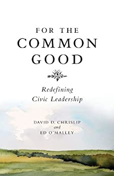For the Common Good  Redefining Civic Leadership