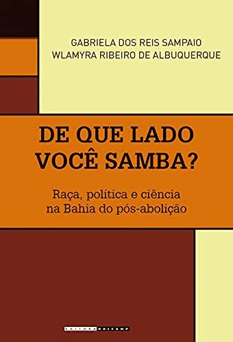De que lado você samba?: Raça, política e ciência na Bahia do pós-abolição (Coleção Históri@ Illustrada) (Portuguese Edition)