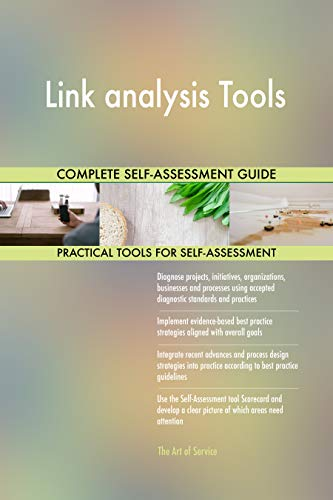 Link analysis Tools All-Inclusive Self-Assessment - More than 700 Success Criteria, Instant Visual Insights, Comprehensive Spreadsheet Dashboard, Auto-Prioritized for Quick Results