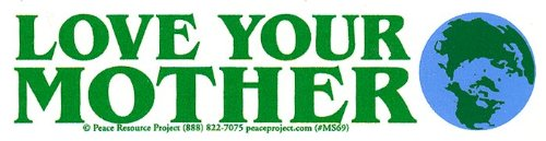 Peace Resource Project Love Your Mother Earth Environmental Climate Change Indoor Outdoor Small Bumper Sticker Decal for Cars, Laptops, Bikes, Helmets, Skateboards, Lockers 5.75-by-1.75 Inches