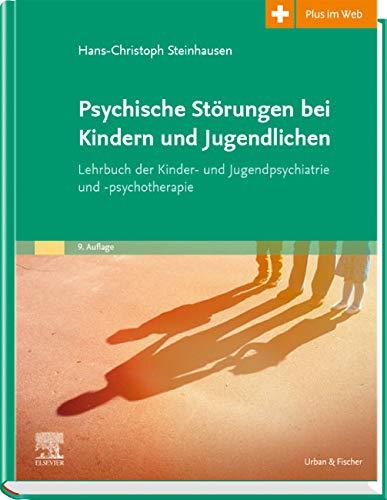 Psychische Störungen bei Kindern und Jugendlichen: Lehrbuch der Kinder- und Jugendpsychiatrie und -psychotherapie. Mit Zugang zum Elsevier-Portal