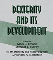 Dexterity and Its Development (Resources for Ecological Psychology Series)