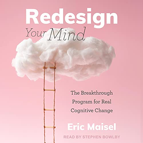 Redesign Your Mind Audiobook By Eric Maisel PhD cover art