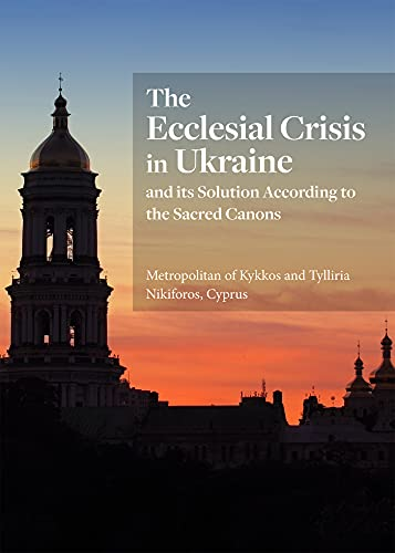 The Ecclesial Crisis in Ukraine: and its Solution According to the Sacred Canons (English Edition)