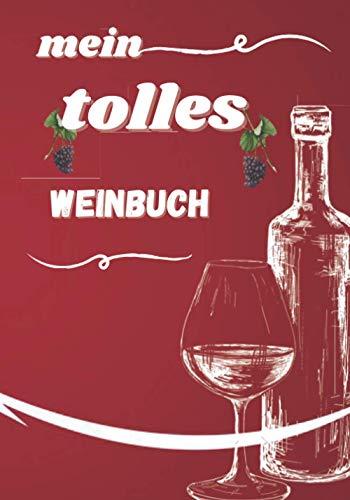 mein tolles Weinbuch: Weinverkostungsheft, 🍷(Amateur, Sommelier, Kenner)🍷 Probieren und notieren Sie die Informationen Ihrer Weinen