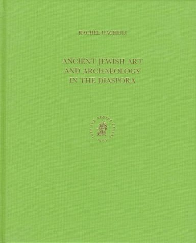 Ancient Jewish Art and Archaeology in the Diaspora (Handbook of Oriental Studies: Section 1; The Near and Middle East)