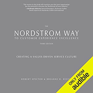 The Nordstrom Way to Customer Experience Excellence, 3rd Edition     Creating a Values-Driven Service Culture              By:                                                                                                                                 Robert Spector,                                                                                        breAnne O. Reeves                               Narrated by:                                                                                                                                 Eric Pollins                      Length: 6 hrs and 14 mins     46 ratings     Overall 4.4