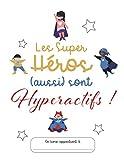 Les Super-Héros (aussi) sont Hyperactifs !: Petit Journal Activités et Agenda pour Aider l'Enfant Hyperactif dans son Quotidien en Famille et à l'École