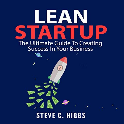 Lean Startup: The Ultimate Guide to Creating Success in Your Business audiobook cover art
