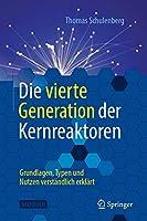 Die vierte Generation der Kernreaktoren: Grundlagen, Typen und Nutzen verstaendlich erklaert