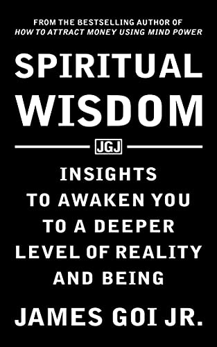 Spiritual Wisdom: Insights to Awaken You to a Deeper Level of Reality and Being