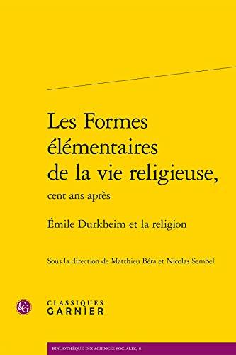 Les Formes Elementaires De La Vie Religieuse,: Emile Durkheim Et La Religion