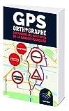 GPS Orthographe - Contournez les difficultés de la langue française