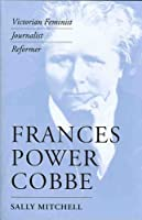 Frances Power Cobbe: Victorian Feminist, Journalist, Reformer (Victorian Literature and Culture Series)