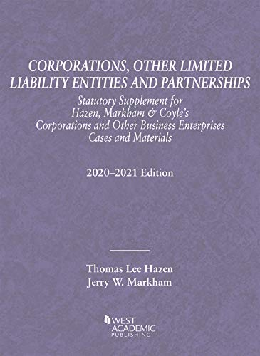 Compare Textbook Prices for Corporations, Other Limited Liability Entities and Partnerships, Statutory Supplement, 2020-2021 Selected Statutes 2021 Edition ISBN 9781684674503 by Hazen, Thomas Lee,Markham, Jerry W.