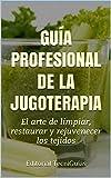 GUÍA PROFESIONAL DE LA JUGOTERAPIA: El arte de limpiar, restaurar y rejuvenecer los tejidos (Cod. G nº 44)