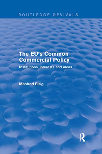 Compare Textbook Prices for The EU's Common Commercial Policy Routledge Revivals 1 Edition ISBN 9780367250218 by Elsig, Manfred