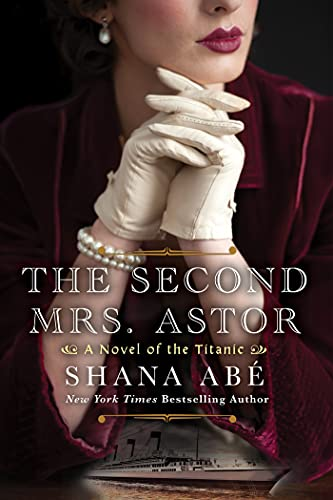 The Second Mrs. Astor: A Heartbreaking Historical Novel of the Titanic