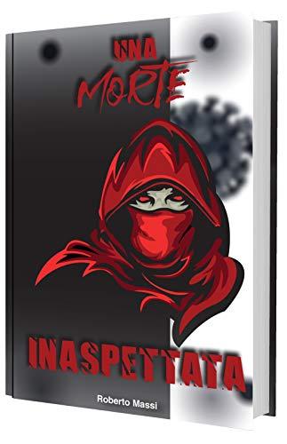 Una morte inaspettata: Un romanzo giallo tratto da una storia vera, ambientato nel nuovo millennio