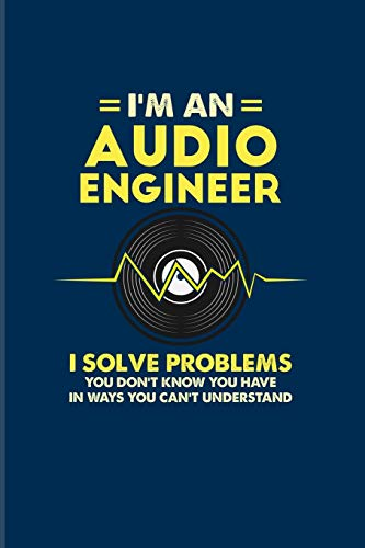 I'm An Audio Engineer I Solve Problems You Don't Know You Have In Ways You Can't Understand: Music 2020 Planner | Weekly & Monthly Pocket Calendar | 6x9 Softcover Organizer | For Sound Engineer Fans