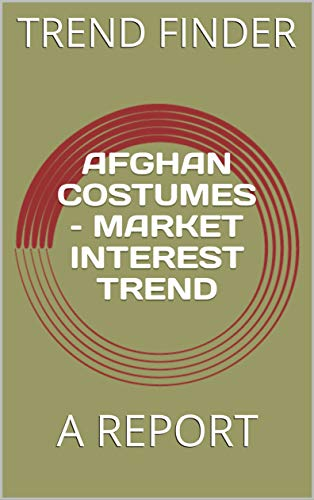 AFGHAN COSTUMES – MARKET INTEREST TREND: A REPORT (English Edition)