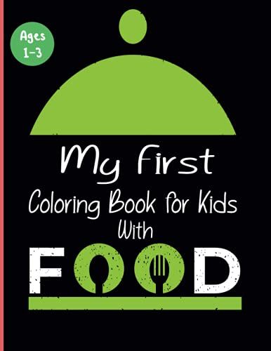 My First Coloring Book for Kids Ages 1-3 With Food: Coloring Book for Toddlers with Fruits Vegetables Dishes and Sweets to Learn and Develop ... with 50 Simple Pictures to Learn and Color