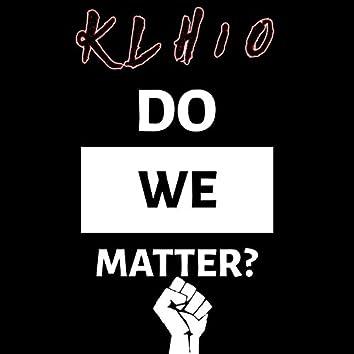 Do We Matter