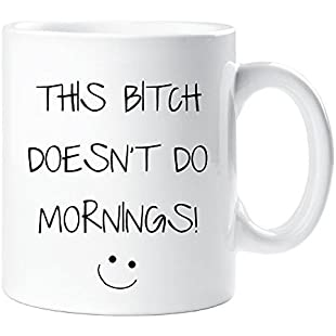 This Bitch Doesn't Do Mornings Mug Sarcasm Sacrastic Friend Gift Cup Birthday Christmas:Greatestmixtapes