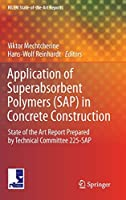 Application of Super Absorbent Polymers (SAP) in Concrete Construction: State-of-the-Art Report Prepared by Technical Committee 225-SAP (RILEM State-of-the-Art Reports (2))