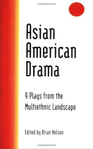 Asian American Drama: 9 Plays from the Multiethnic Landscape: Nine Plays from the Multiethnic Landscape